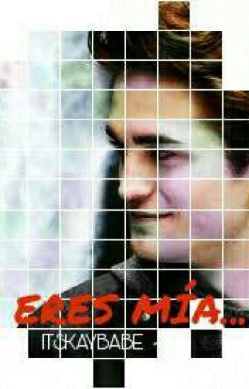 Eres Mía...      》Edward Cullen《 En Edición.