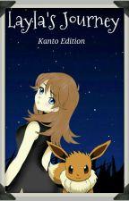 Layla's Journey ☆ Kanto Edition  by EeveeIsLyfe