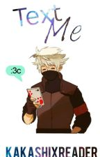 Text Me | Kakashi X Reader by _KakashiSenpai