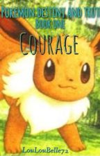 Pokemon: Destiny and Truth: Courage by LouLouBelle72