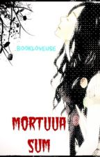 Mortuua Sum. by bookloveuse