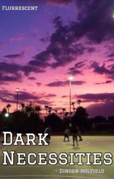Dark Necessities (( Dinger Holfield ))