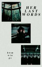 her last words ◉ laurrie by hwmwings