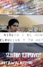 Mi Niñero y el mundo (elrubius y tu Hot)||Segunda temporada|| by katWalkerDoblas