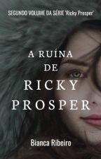 A Ruína de Ricky Prosper [PROJETO FUTURO]  by TheBiancaRibeiro
