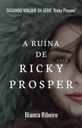 A Ruína de Ricky Prosper (VOLUME 2) by TheBiancaRibeiro
