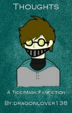Thoughts - A TicciMask Fanfiction by fandomtrash066