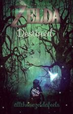 The Legend of Zelda: Destined | A Zelda Fanfiction by allthosezeldafeels