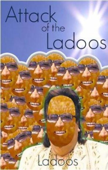 Attack of the Ladoos