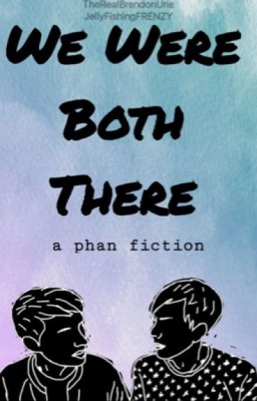 We Were Both There - A Phan Fiction