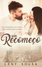 Um Recomeço. ( DEGUSTAÇÃO.) by LenySousaW