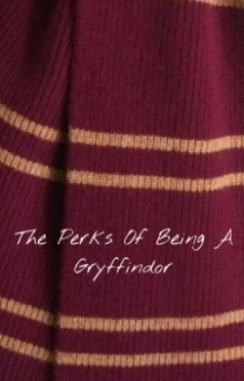 The Perks Of Being A Gryffindor