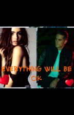 Everything Will Be Ok (G-Eazy Fanfict) by Mel_Mel317
