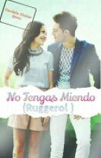 No tengas miedo ( Ruggarol) by Daniela_de_Bieber