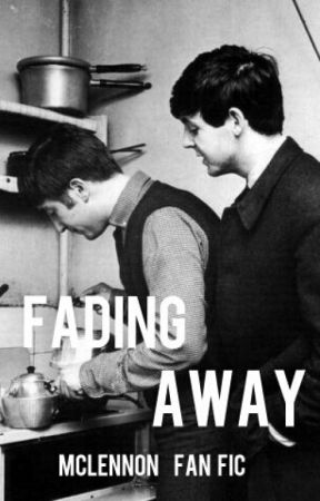 Fading Away (McLennon FanFiction) by kaysiecurrul