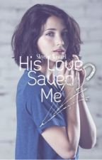 His Love Saved Me (A Dylan O'Brien Fanfic) by SkyelerWeitzel