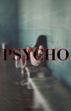 PSYCHO  by AlexandraAyala1