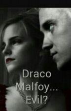 Draco Malfoy...Evil? by beks45
