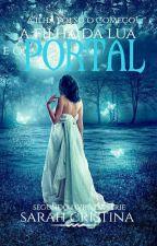 A Filha da Lua e o Portal (Livro 2) #Wattys2018 by Saah1998