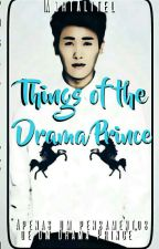 Things of the Drama Prince ♛ by Mortalitel