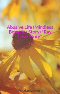 Abusive Life (Mindless Behavior Story) *Ray Love Story*