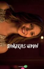 Dangerous Woman |R.Flag| by voiddaenerys