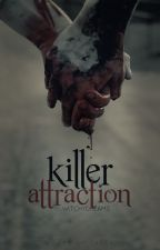 Killer Attraction (ON HOLD)  by WitchyDreams
