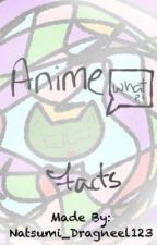 Anime Facts by Natsumi_Dragneel123