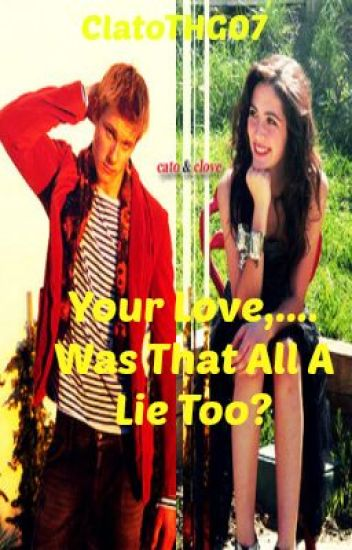 Your Love,.... Was That All A Lie Too? -HG Clato Fanfic [Completed]
