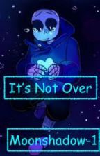 It's Not Over by MoonShadow-1