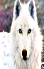 In The Hunters Eyes by alexandraj