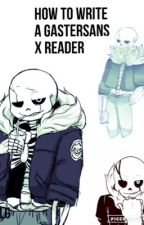 How to write a Gaster Sans X Reader by lightningamer666