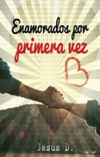 Enamorados Por Primera Vez by JesusD_