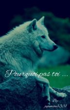 Pourquoi pas toi ... by jujumiou1331