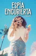 Espía Encubierta  by MabeQueen