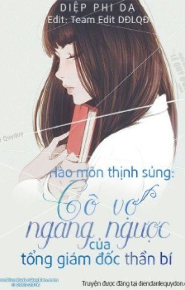Hào Môn Thịnh Sủng: Cô Vợ Ngang Ngược Của Tổng Giám Đốc Thần Bí - Diệp Phi Dạ