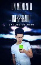Un momento inesperado. (Carlos Colosio y Tu) by AbiRetana