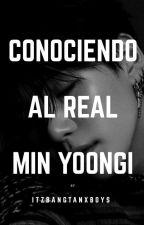 →Conociendo al verdadero Min Yoongi. by itzbangtanxboys