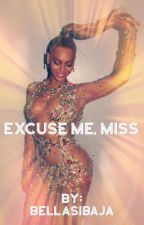 Excuse Me, Miss  by QueenBeysus