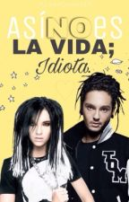 Así NO Es La Vida; IDIOTA. by AlienQueenTH