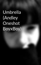 Umbrella (Andley Oneshot BoyxBoy) by JetsetDeath