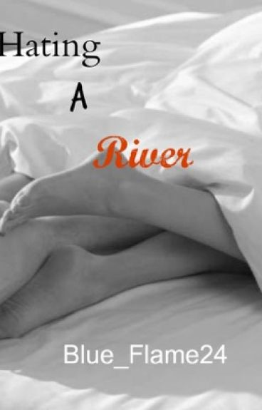 Hating a Rivers (Sixth Book) by Blue_Flame24