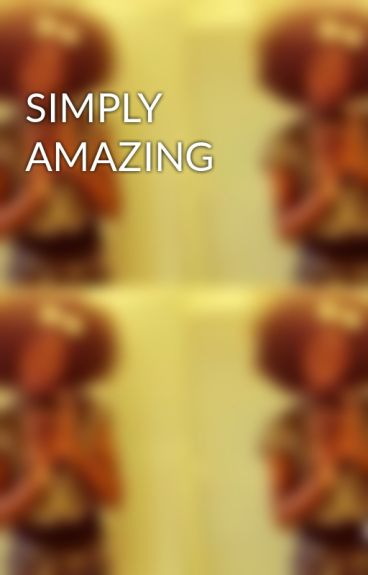 SIMPLY AMAZING by ShaniaPowell