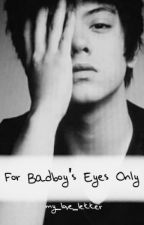 For Badboy's Eyes Only by my_love_letter