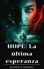 Hope: La Última Esperanza. #Wattys2016 #FAwards #PNovel by DanielaS17