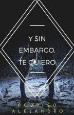 Y sin embargo, te quiero by RodAlejandroQ