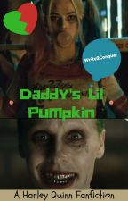 Daddy's Lil Pumpkin (A Harley Quinn x Joker Fanfiction) by Write2Conquer