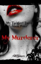 My Murderer ~ My Tangled Tales 4 by NSTinsley