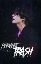 Pervert Tra$h  by JiminsGottaKookie