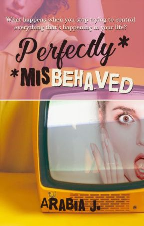 Perfectly Misbehaved (COMPLETE✔️) by ArabiaJ